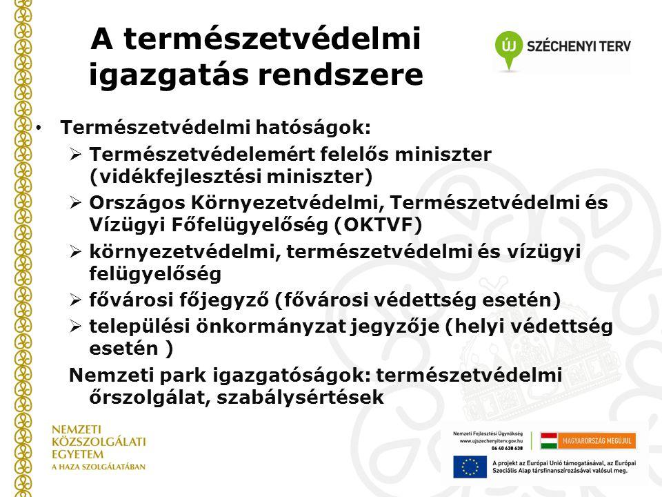 A természetvédelmi igazgatás rendszere • Természetvédelmi hatóságok:  Természetvédelemért felelős miniszter (vidékfejlesztési miniszter)  Országos K