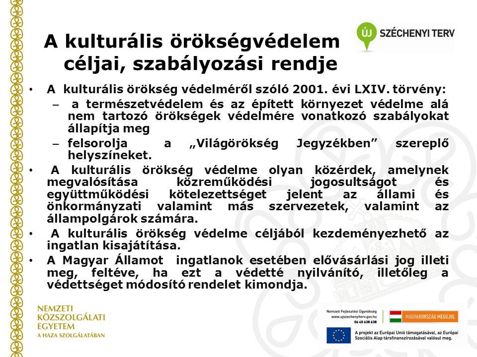 A kulturális örökségvédelem céljai, szabályozási rendje • A kulturális örökség védelméről szóló 2001. évi LXIV. törvény: – a természetvédelem és az ép