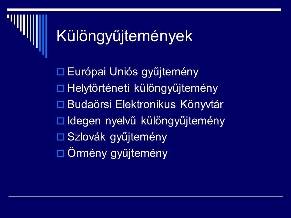 Különgyűjtemények  Európai Uniós gyűjtemény  Helytörténeti különgyűjtemény  Budaörsi Elektronikus Könyvtár  Idegen nyelvű különgyűjtemény  Szlová
