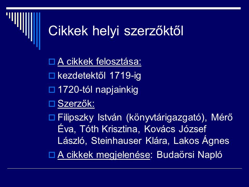 Cikkek helyi szerzőktől AA cikkek felosztása: kkezdetektől 1719-ig 11720-tól napjainkig SSzerzők: FFilipszky István (könyvtárigazgató), Mérő
