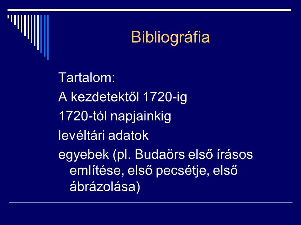 Bibliográfia Tartalom: A kezdetektől 1720-ig 1720-tól napjainkig levéltári adatok egyebek (pl. Budaörs első írásos említése, első pecsétje, első ábráz