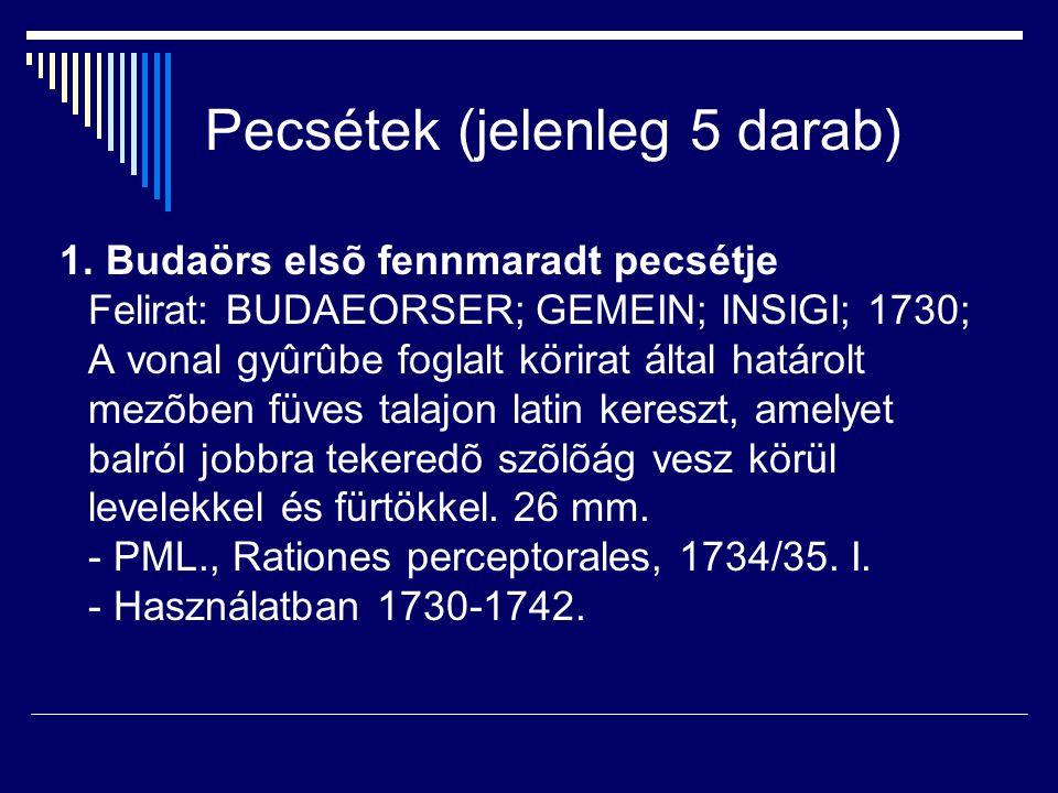 Pecsétek (jelenleg 5 darab) 1. Budaörs elsõ fennmaradt pecsétje Felirat: BUDAEORSER; GEMEIN; INSIGI; 1730; A vonal gyûrûbe foglalt körirat által határ