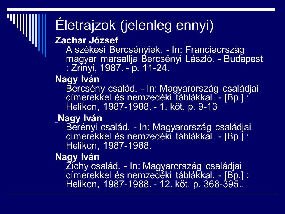 Életrajzok (jelenleg ennyi) Zachar József A székesi Bercsényiek. - In: Franciaország magyar marsallja Bercsényi László. - Budapest : Zrinyi, 1987. - p