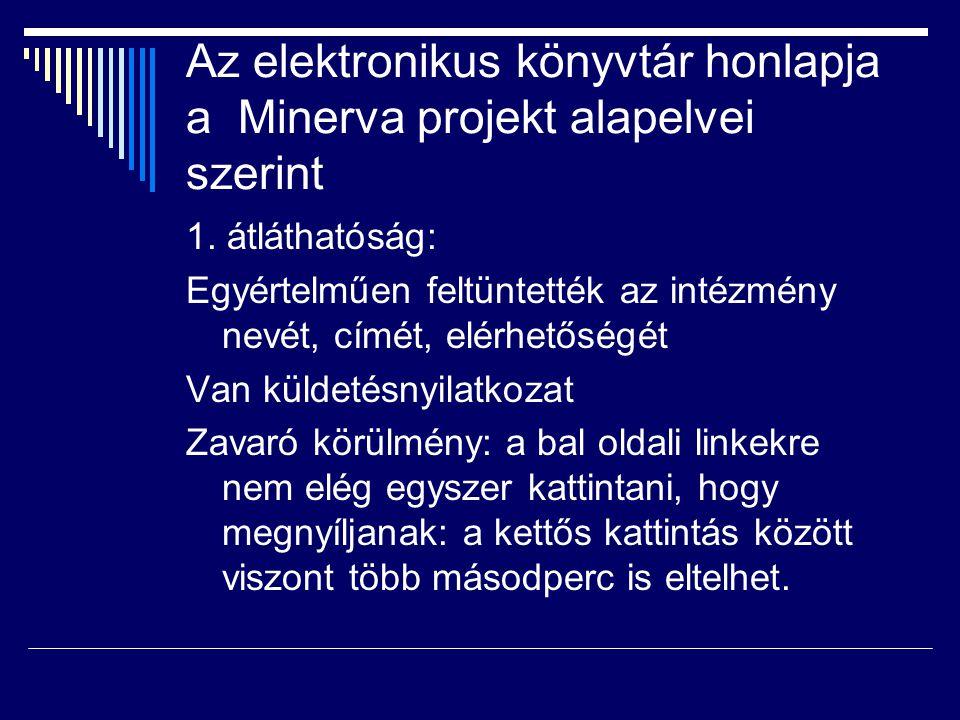 Az elektronikus könyvtár honlapja a Minerva projekt alapelvei szerint 1. átláthatóság: Egyértelműen feltüntették az intézmény nevét, címét, elérhetősé