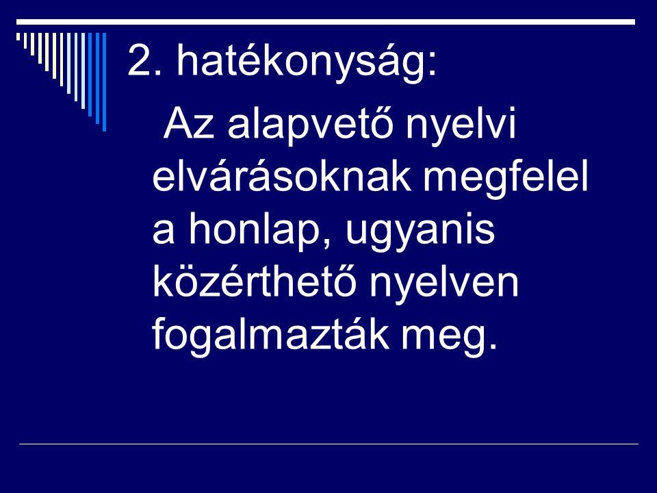 2. hatékonyság: Az alapvető nyelvi elvárásoknak megfelel a honlap, ugyanis közérthető nyelven fogalmazták meg.