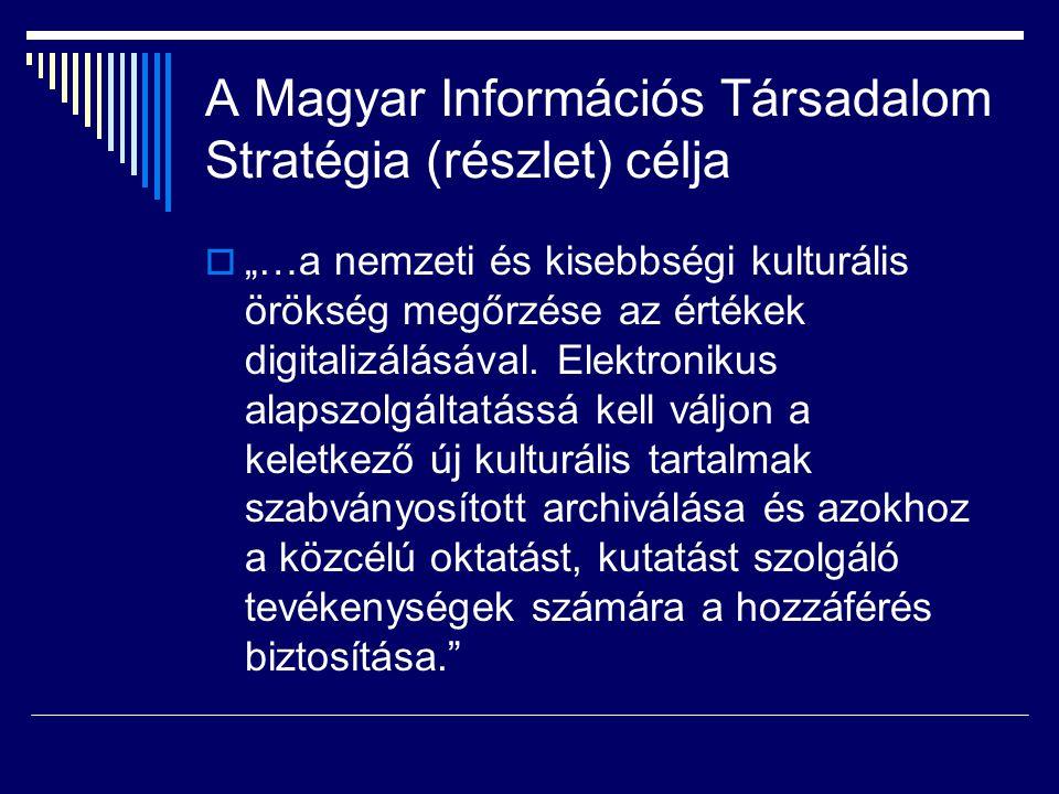 """A Magyar Információs Társadalom Stratégia (részlet) célja  """"…a nemzeti és kisebbségi kulturális örökség megőrzése az értékek digitalizálásával. Elekt"""