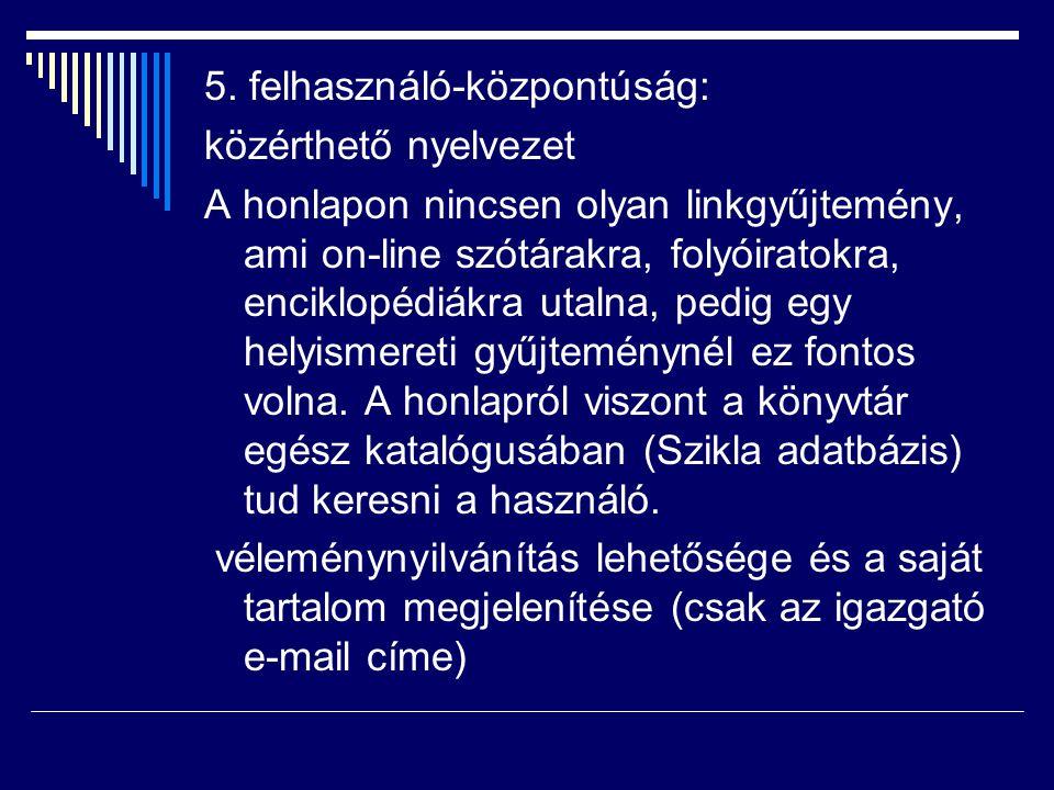 5. felhasználó-központúság: közérthető nyelvezet A honlapon nincsen olyan linkgyűjtemény, ami on-line szótárakra, folyóiratokra, enciklopédiákra utaln