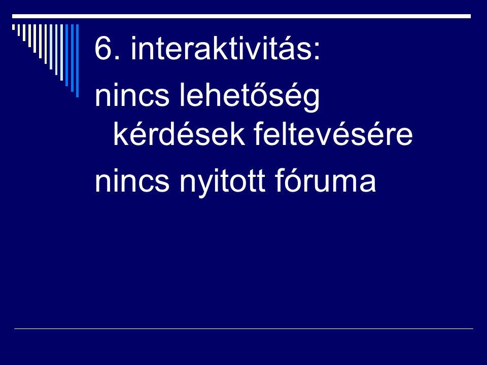 6. interaktivitás: nincs lehetőség kérdések feltevésére nincs nyitott fóruma