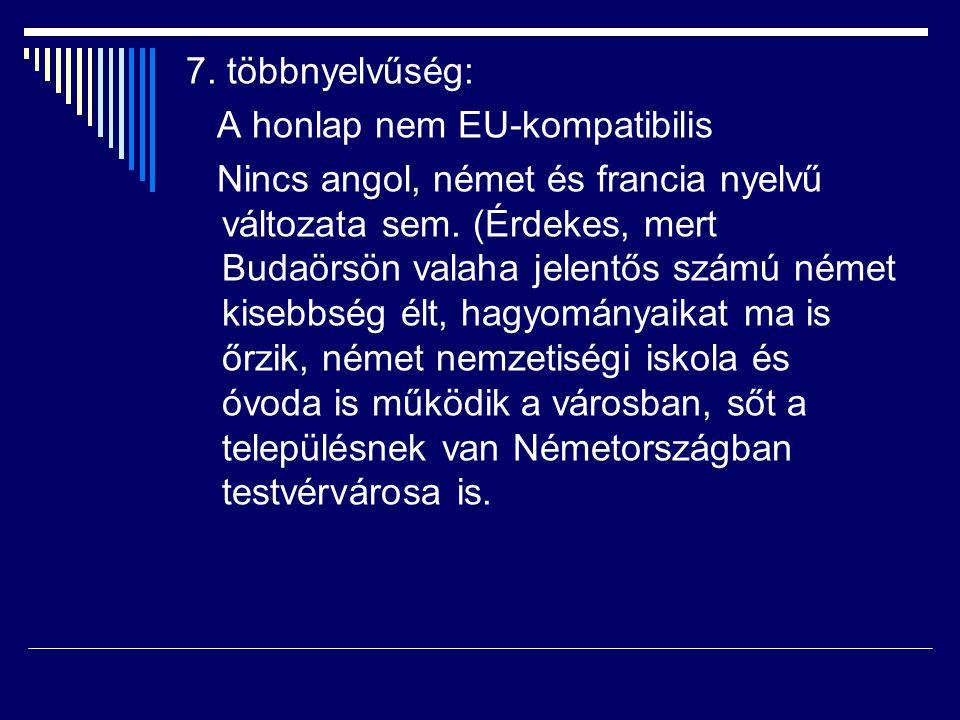 7. többnyelvűség: A honlap nem EU-kompatibilis Nincs angol, német és francia nyelvű változata sem. (Érdekes, mert Budaörsön valaha jelentős számú néme