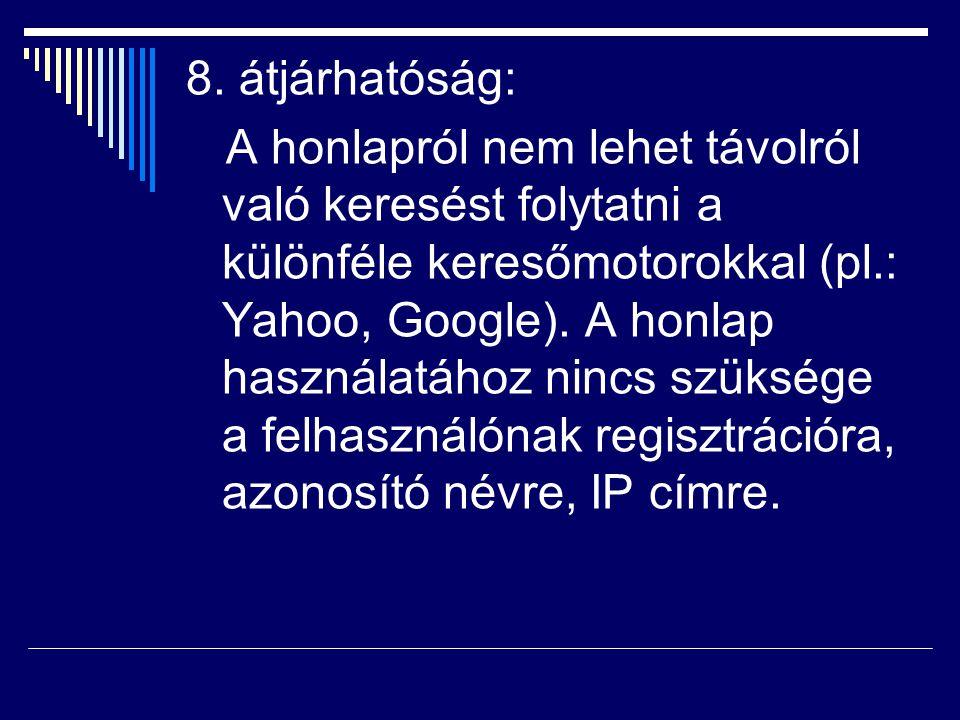 8. átjárhatóság: A honlapról nem lehet távolról való keresést folytatni a különféle keresőmotorokkal (pl.: Yahoo, Google). A honlap használatához ninc