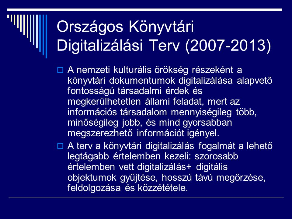 Országos Könyvtári Digitalizálási Terv (2007-2013)  A nemzeti kulturális örökség részeként a könyvtári dokumentumok digitalizálása alapvető fontosság