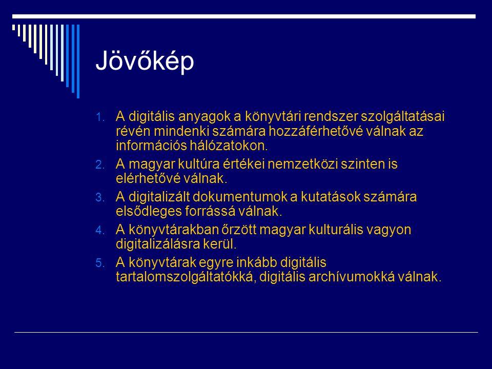 Kulcsterületek  Szakértői testület  Helyzetelemzés (erőforrások, eszköz, tudás, igényfelmérés, már digitalizált dokumentumok)  Rendszerterv készítése (a jelenleg esetlegesen végzett digitalizálási tevékenység összefogása)  Retrospektív adatrögzítés (bibliográfiai adatok szabványos rögzítése digitális formában)  Nyilvántartások létrehozása: intézményi, országos, európai (Minerva projekt kezeli)  Digitális objektumok hatékony szolgáltatási formáinak biztosítása (pl: metaadat-szabványok, tématérképek, digitális objektumok publikálásának új lehetőségei)