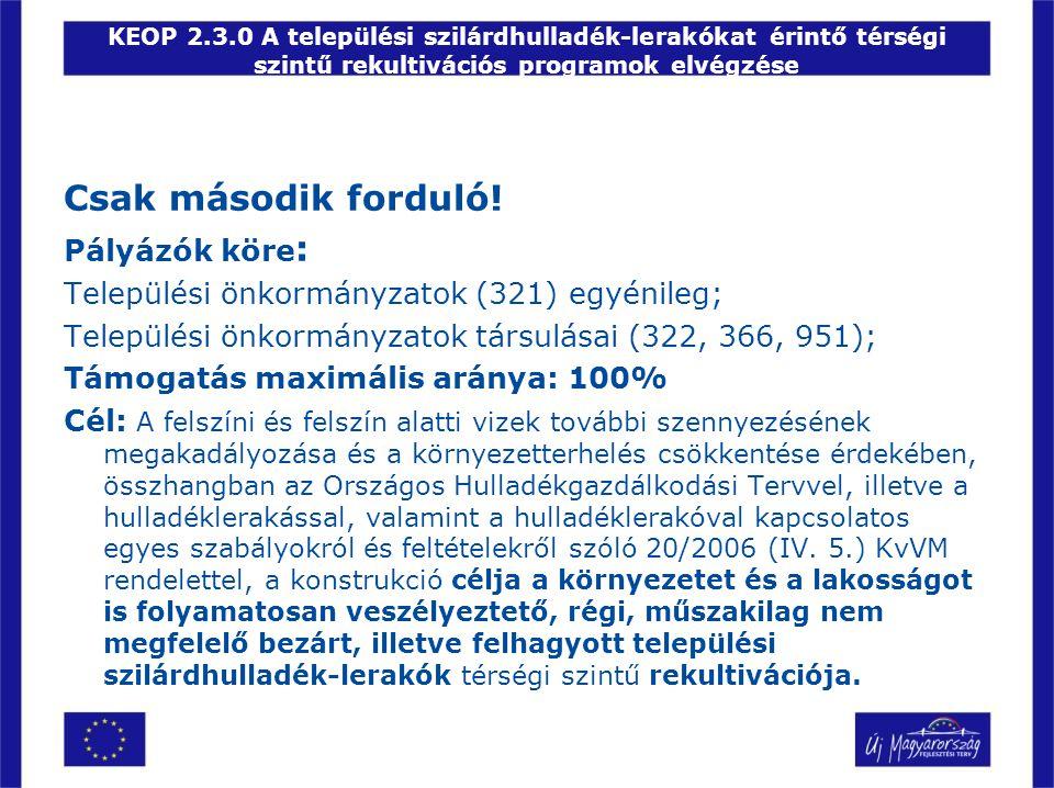KEOP 2.3.0 A települési szilárdhulladék-lerakókat érintő térségi szintű rekultivációs programok elvégzése Csak második forduló! Pályázók köre : Telepü