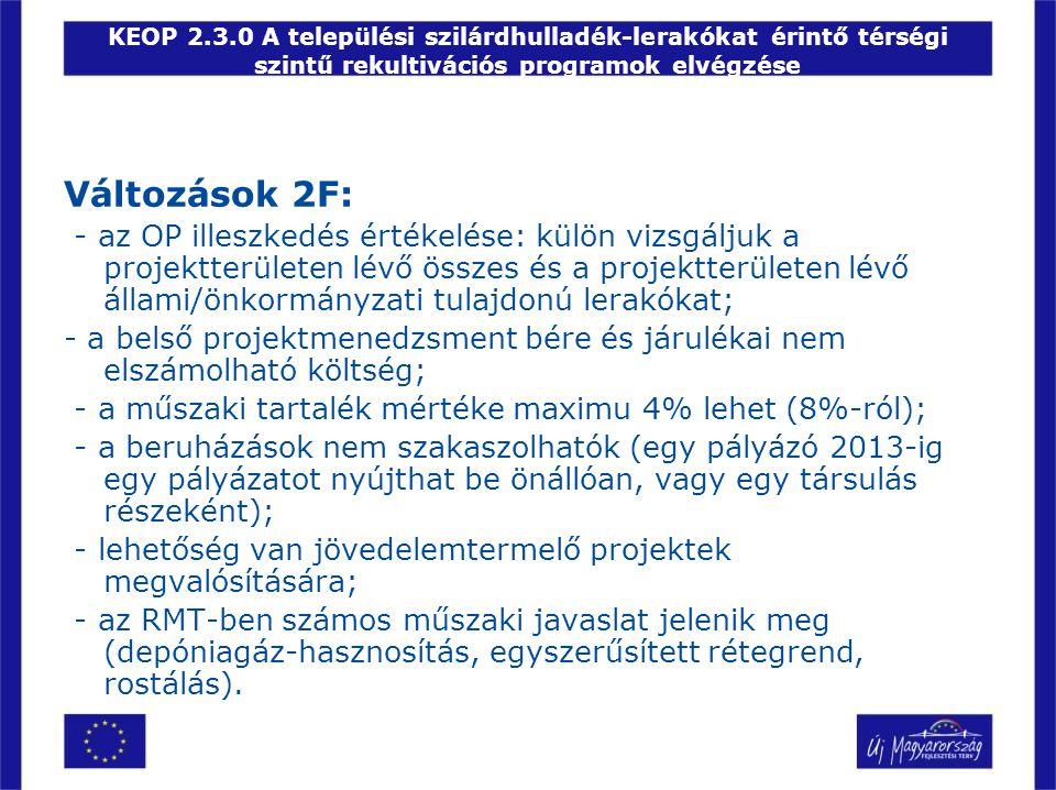 KEOP 2.3.0 A települési szilárdhulladék-lerakókat érintő térségi szintű rekultivációs programok elvégzése Változások 2F: - az OP illeszkedés értékelés