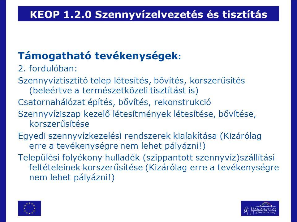 KEOP 1.2.0 Szennyvízelvezetés és tisztítás Támogatható tevékenységek : 2. fordulóban: Szennyvíztisztító telep létesítés, bővítés, korszerűsítés (beleé