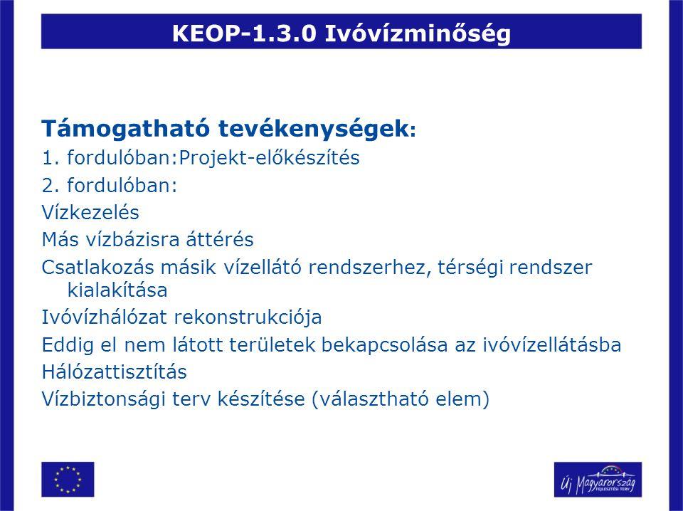 KEOP-1.3.0 Ivóvízminőség Támogatható tevékenységek : 1. fordulóban:Projekt-előkészítés 2. fordulóban: Vízkezelés Más vízbázisra áttérés Csatlakozás má