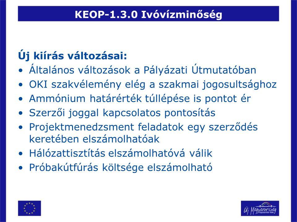 KEOP-1.3.0 Ivóvízminőség Új kiírás változásai: •Általános változások a Pályázati Útmutatóban •OKI szakvélemény elég a szakmai jogosultsághoz •Ammónium