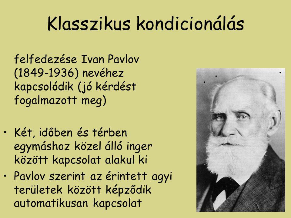 Klasszikus kondicionálás felfedezése Ivan Pavlov (1849-1936) nevéhez kapcsolódik (jó kérdést fogalmazott meg) •Két, időben és térben egymáshoz közel álló inger között kapcsolat alakul ki •Pavlov szerint az érintett agyi területek között képződik automatikusan kapcsolat