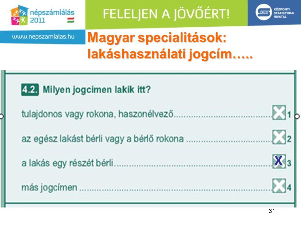 31 Magyar specialitások: lakáshasználati jogcím….. X