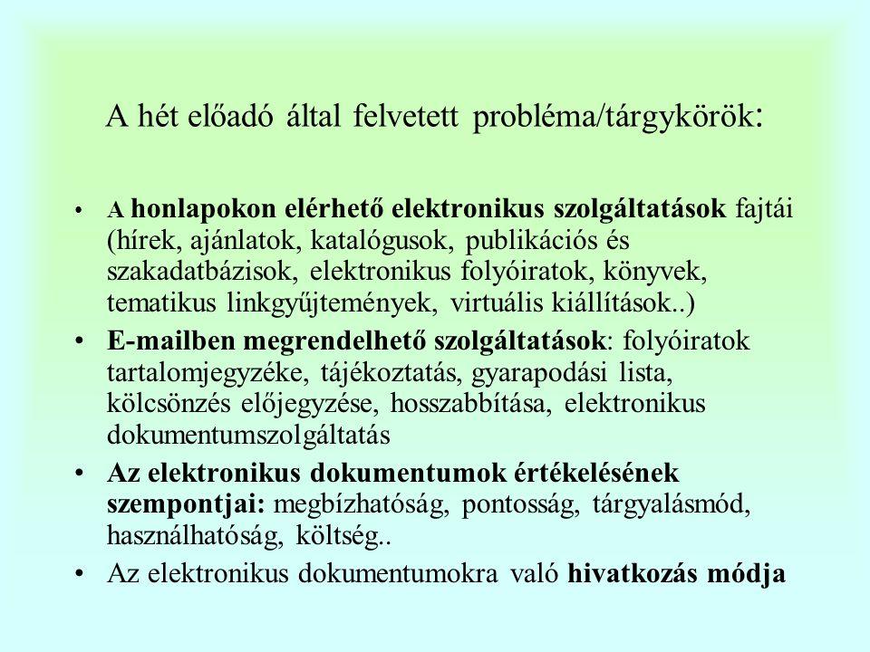 A hét előadó által felvetett probléma/témakörök: •Milyen új, nem hagyományos ismeretekkel kell rendelkeznie napjaink könyvtárosának .