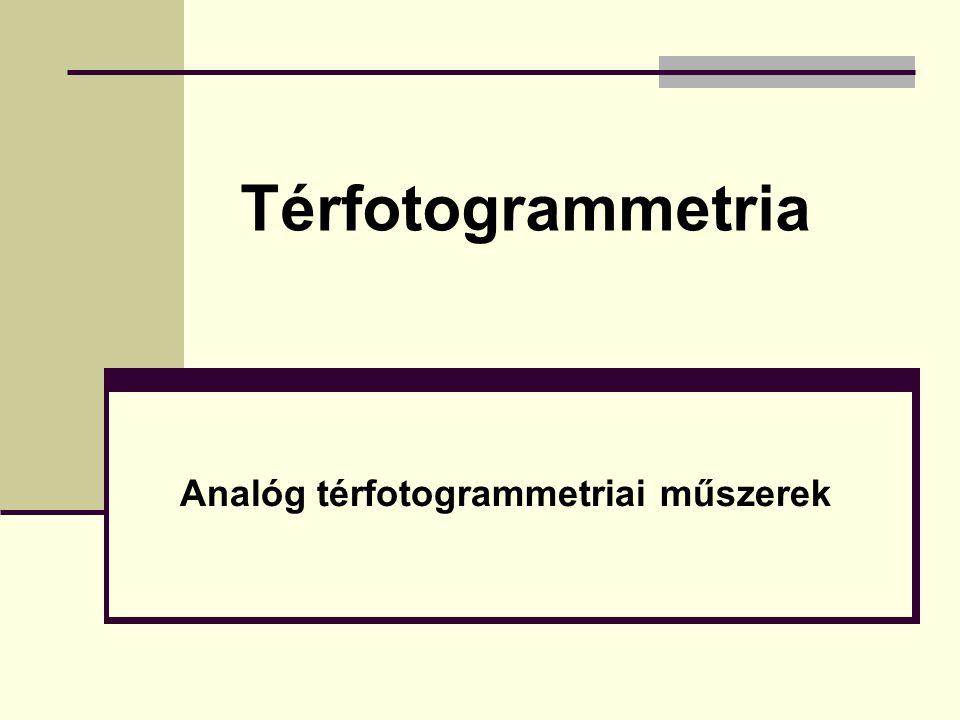 Analóg térfotogrammetriai műszerek Térfotogrammetria