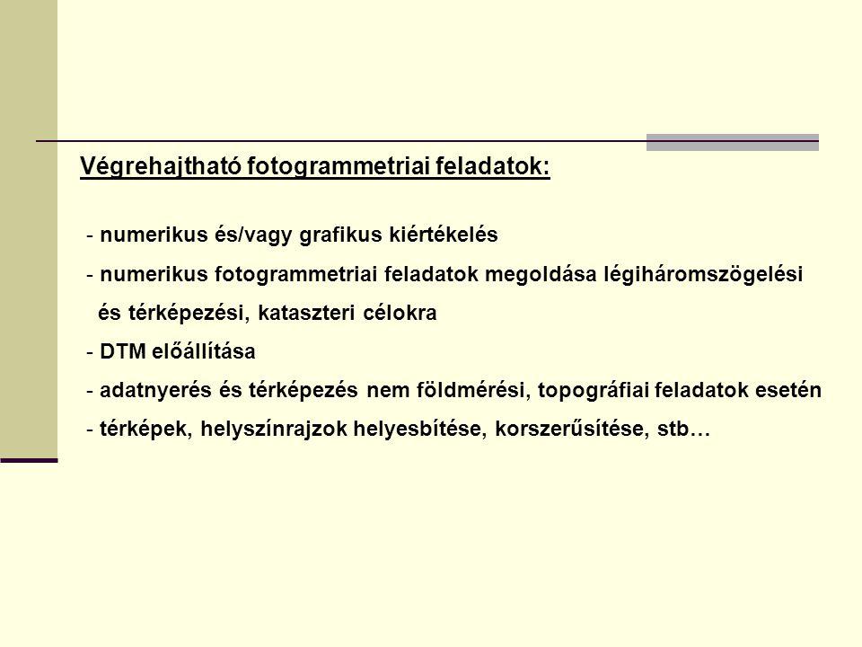 Végrehajtható fotogrammetriai feladatok: - numerikus és/vagy grafikus kiértékelés - numerikus fotogrammetriai feladatok megoldása légiháromszögelési és térképezési, kataszteri célokra - DTM előállítása - adatnyerés és térképezés nem földmérési, topográfiai feladatok esetén - térképek, helyszínrajzok helyesbítése, korszerűsítése, stb…