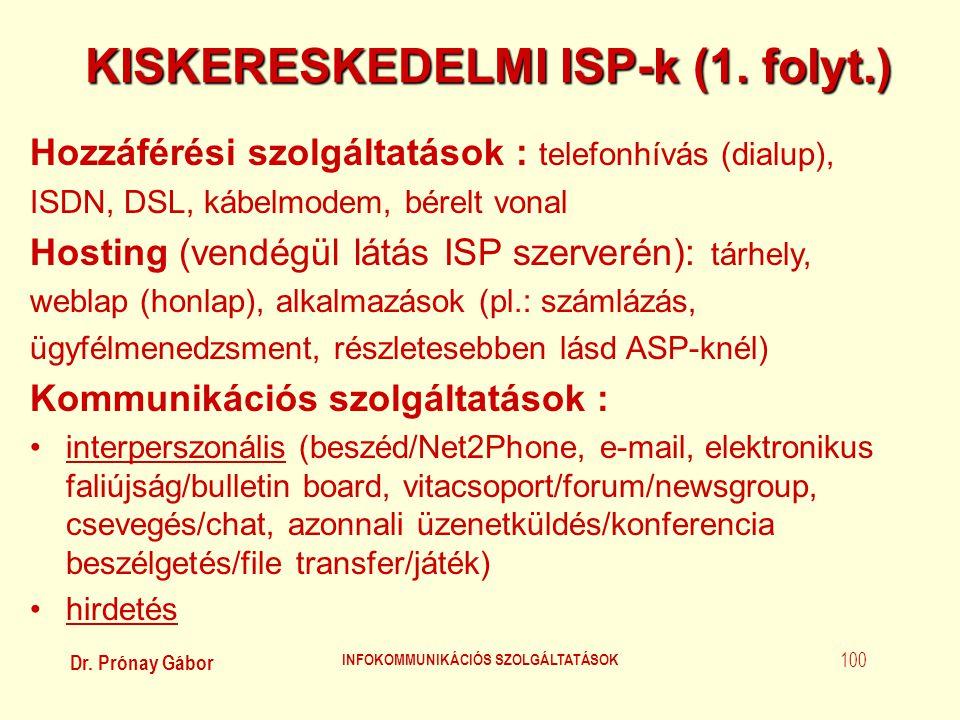 Dr. Prónay Gábor INFOKOMMUNIKÁCIÓS SZOLGÁLTATÁSOK 100 KISKERESKEDELMI ISP-k (1. folyt.) Hozzáférési szolgáltatások : telefonhívás (dialup), ISDN, DSL,