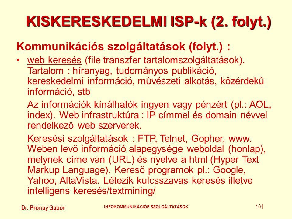 Dr. Prónay Gábor INFOKOMMUNIKÁCIÓS SZOLGÁLTATÁSOK 101 KISKERESKEDELMI ISP-k (2. folyt.) Kommunikációs szolgáltatások (folyt.) : •web keresés (file tra