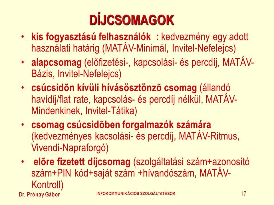 Dr. Prónay Gábor INFOKOMMUNIKÁCIÓS SZOLGÁLTATÁSOK 17 DÍJCSOMAGOK • kis fogyasztású felhasználók : kedvezmény egy adott használati határig (MATÁV-Minim