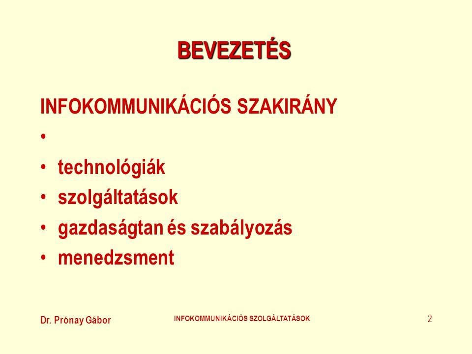 Dr. Prónay Gábor INFOKOMMUNIKÁCIÓS SZOLGÁLTATÁSOK 2 BEVEZETÉS INFOKOMMUNIKÁCIÓS SZAKIRÁNY • • technológiák • szolgáltatások • gazdaságtan és szabályoz