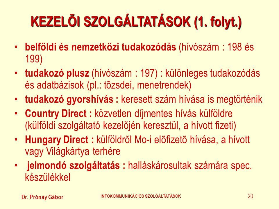 Dr. Prónay Gábor INFOKOMMUNIKÁCIÓS SZOLGÁLTATÁSOK 20 KEZELÕI SZOLGÁLTATÁSOK (1. folyt.) • belföldi és nemzetközi tudakozódás (hívószám : 198 és 199) •