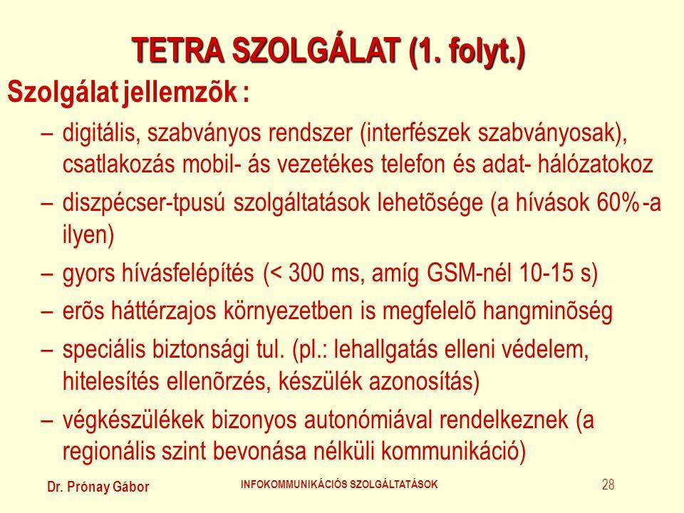 Dr. Prónay Gábor INFOKOMMUNIKÁCIÓS SZOLGÁLTATÁSOK 28 TETRA SZOLGÁLAT (1. folyt.) Szolgálat jellemzõk : –digitális, szabványos rendszer (interfészek sz