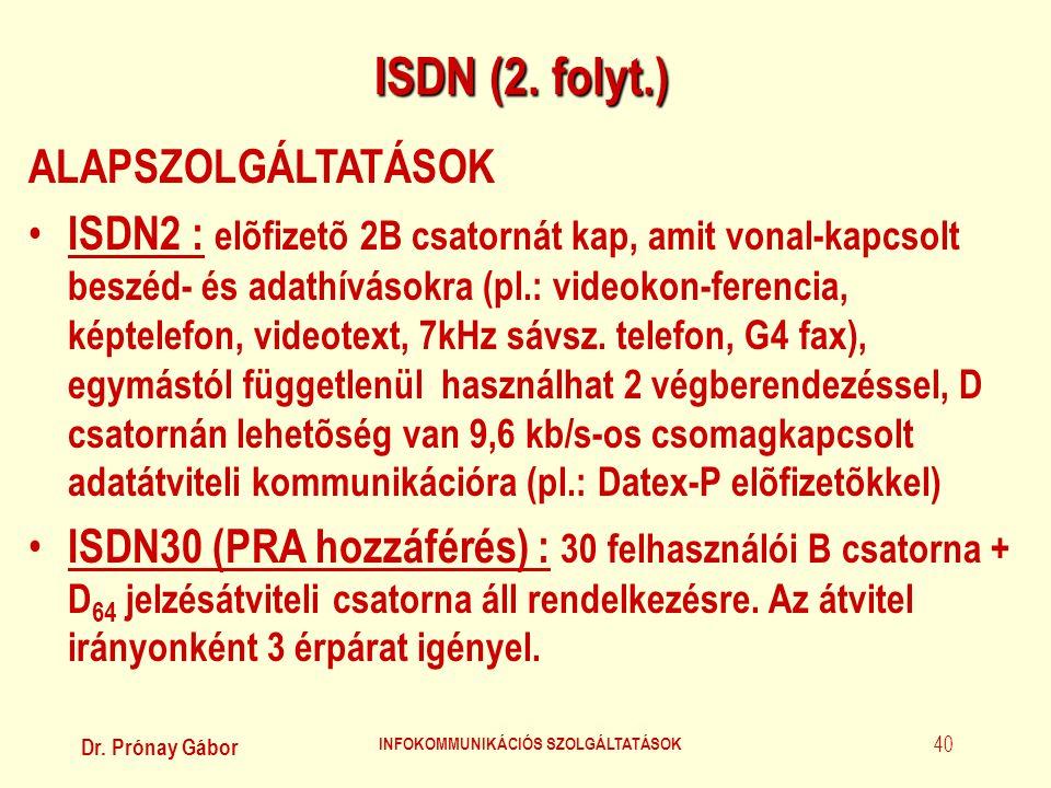 Dr. Prónay Gábor INFOKOMMUNIKÁCIÓS SZOLGÁLTATÁSOK 40 ISDN (2. folyt.) ALAPSZOLGÁLTATÁSOK • ISDN2 : elõfizetõ 2B csatornát kap, amit vonal-kapcsolt bes