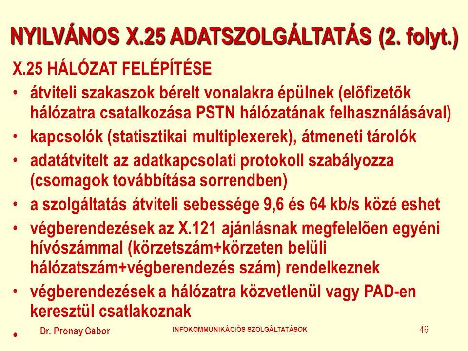 Dr. Prónay Gábor INFOKOMMUNIKÁCIÓS SZOLGÁLTATÁSOK 46 NYILVÁNOS X.25 ADATSZOLGÁLTATÁS (2. folyt.) X.25 HÁLÓZAT FELÉPÍTÉSE • átviteli szakaszok bérelt v