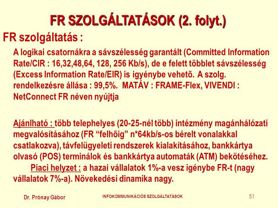 Dr. Prónay Gábor INFOKOMMUNIKÁCIÓS SZOLGÁLTATÁSOK 51 FR SZOLGÁLTATÁSOK (2. folyt.) FR szolgáltatás : A logikai csatornákra a sávszélesség garantált (C