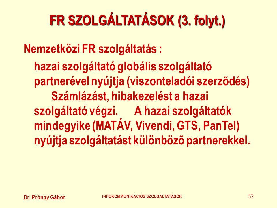 Dr. Prónay Gábor INFOKOMMUNIKÁCIÓS SZOLGÁLTATÁSOK 52 FR SZOLGÁLTATÁSOK (3. folyt.) Nemzetközi FR szolgáltatás : hazai szolgáltató globális szolgáltató
