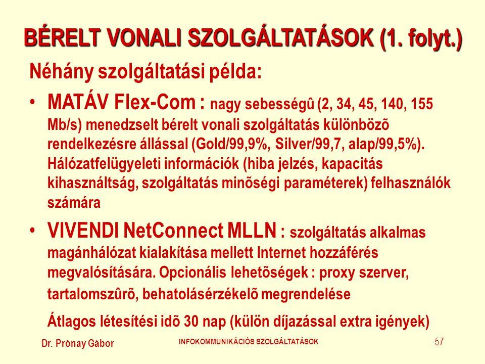 Dr. Prónay Gábor INFOKOMMUNIKÁCIÓS SZOLGÁLTATÁSOK 57 BÉRELT VONALI SZOLGÁLTATÁSOK (1. folyt.) Néhány szolgáltatási példa: • MATÁV Flex-Com : nagy sebe