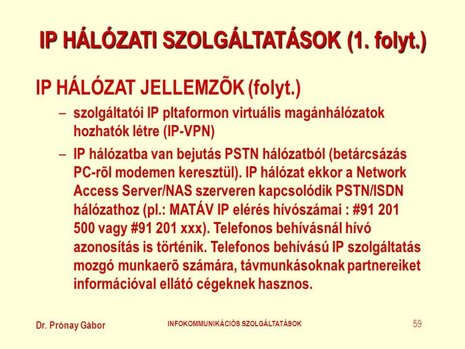Dr. Prónay Gábor INFOKOMMUNIKÁCIÓS SZOLGÁLTATÁSOK 59 IP HÁLÓZATI SZOLGÁLTATÁSOK (1. folyt.) IP HÁLÓZAT JELLEMZÕK (folyt.) – szolgáltatói IP pltaformon