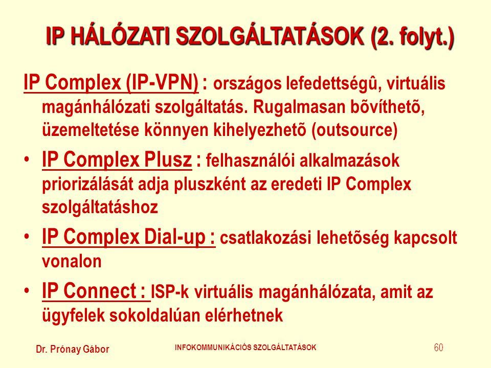 Dr. Prónay Gábor INFOKOMMUNIKÁCIÓS SZOLGÁLTATÁSOK 60 IP HÁLÓZATI SZOLGÁLTATÁSOK (2. folyt.) IP Complex (IP-VPN) : országos lefedettségû, virtuális mag