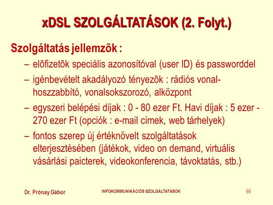 Dr. Prónay Gábor INFOKOMMUNIKÁCIÓS SZOLGÁLTATÁSOK 66 xDSL SZOLGÁLTATÁSOK (2. Folyt.) Szolgáltatás jellemzõk : –elõfizetõk speciális azonosítóval (user