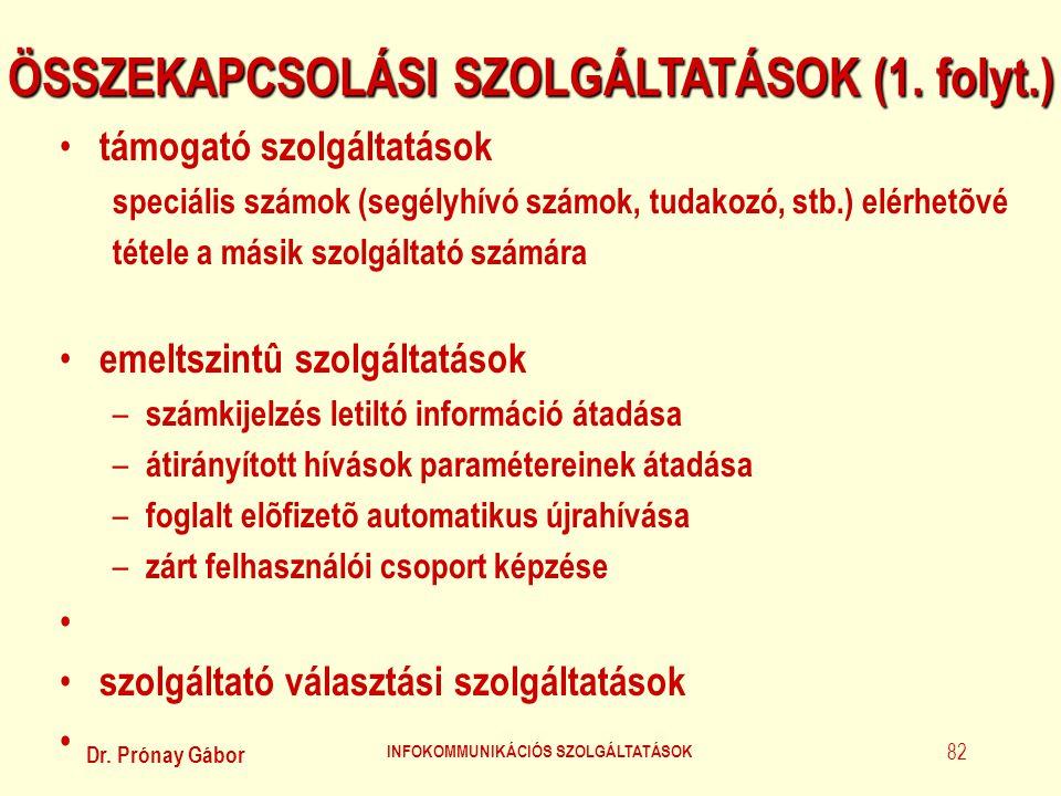 Dr. Prónay Gábor INFOKOMMUNIKÁCIÓS SZOLGÁLTATÁSOK 82 ÖSSZEKAPCSOLÁSI SZOLGÁLTATÁSOK (1. folyt.) • támogató szolgáltatások speciális számok (segélyhívó