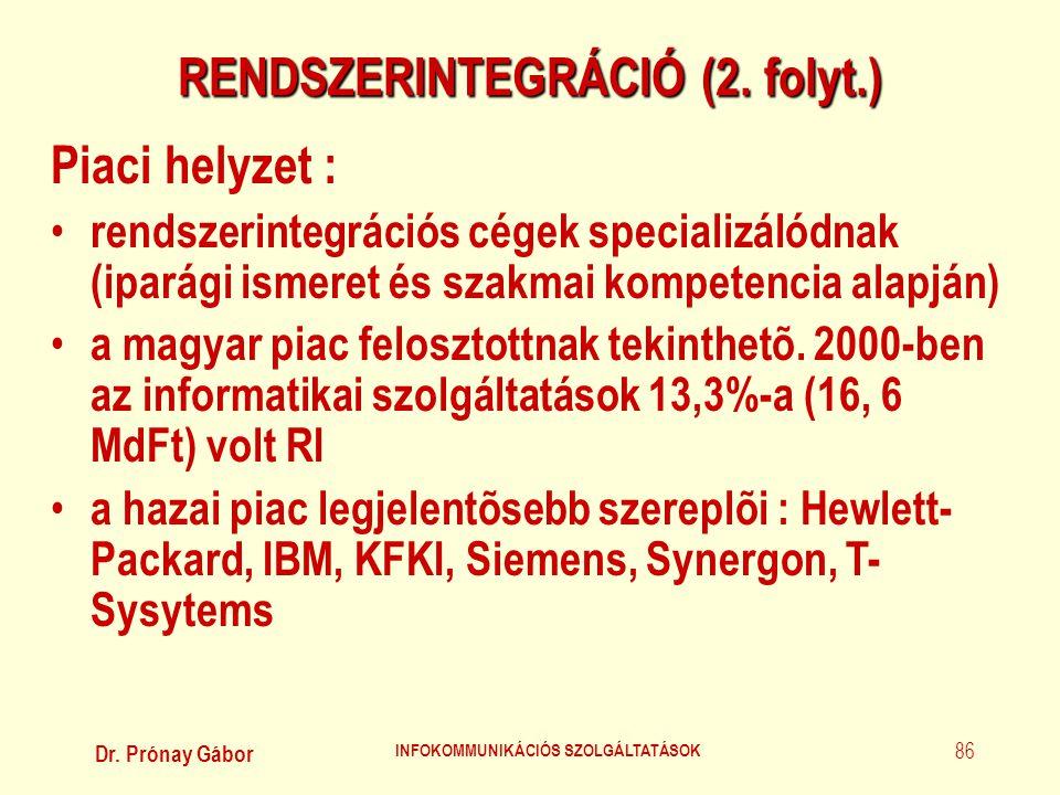 Dr. Prónay Gábor INFOKOMMUNIKÁCIÓS SZOLGÁLTATÁSOK 86 RENDSZERINTEGRÁCIÓ (2. folyt.) Piaci helyzet : • rendszerintegrációs cégek specializálódnak (ipar