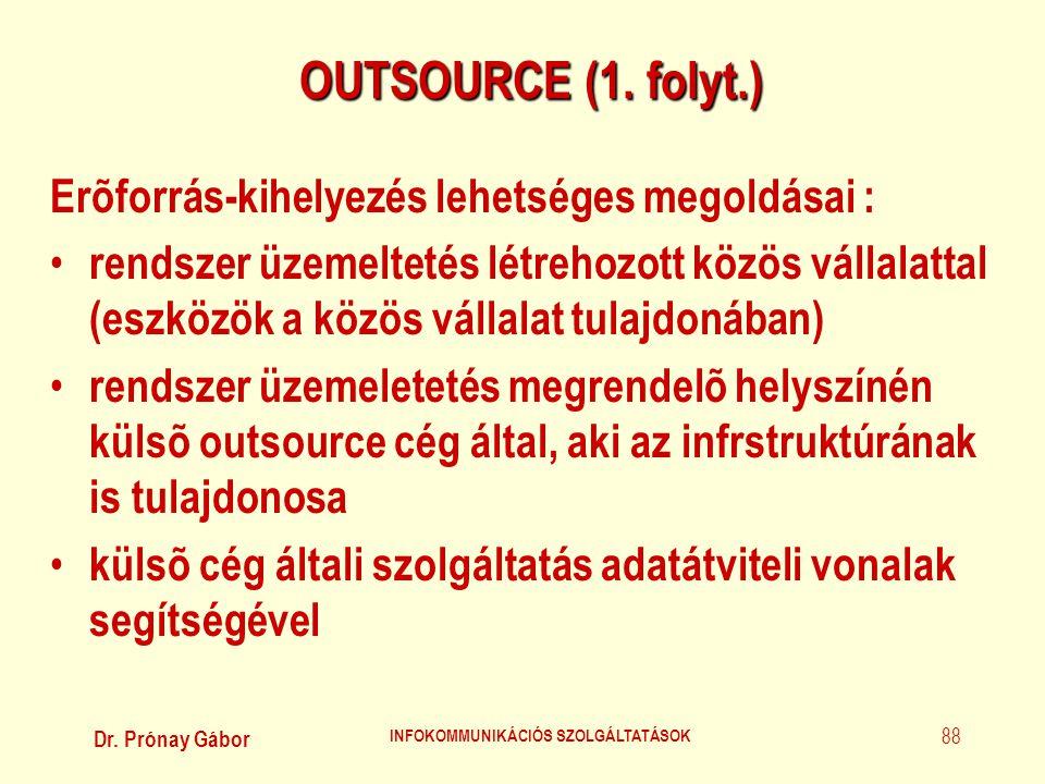 Dr. Prónay Gábor INFOKOMMUNIKÁCIÓS SZOLGÁLTATÁSOK 88 OUTSOURCE (1. folyt.) Erõforrás-kihelyezés lehetséges megoldásai : • rendszer üzemeltetés létreho