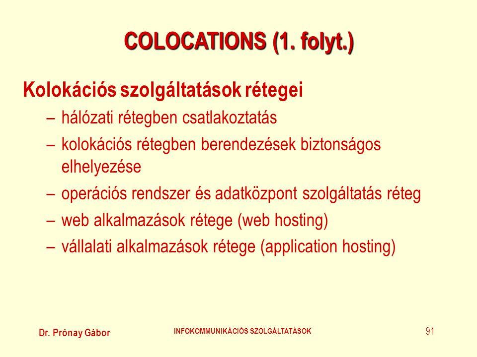 Dr. Prónay Gábor INFOKOMMUNIKÁCIÓS SZOLGÁLTATÁSOK 91 COLOCATIONS (1. folyt.) Kolokációs szolgáltatások rétegei –hálózati rétegben csatlakoztatás –kolo