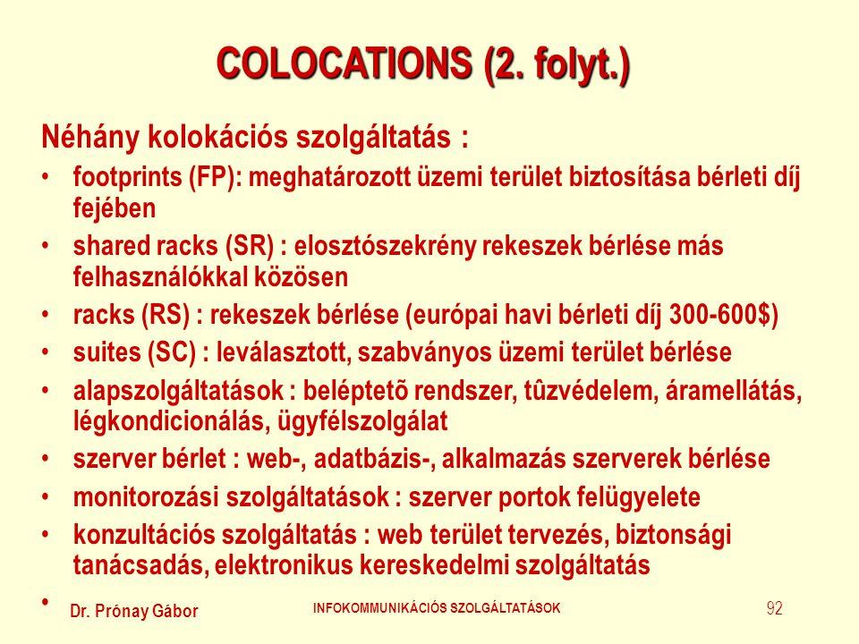 Dr. Prónay Gábor INFOKOMMUNIKÁCIÓS SZOLGÁLTATÁSOK 92 COLOCATIONS (2. folyt.) Néhány kolokációs szolgáltatás : • footprints (FP): meghatározott üzemi t