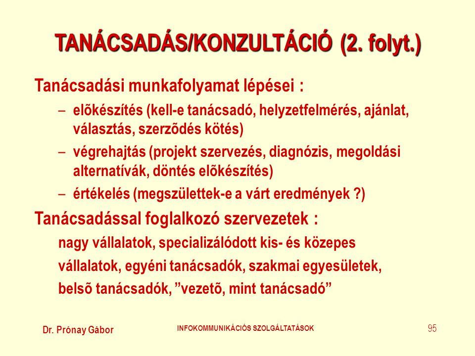 Dr. Prónay Gábor INFOKOMMUNIKÁCIÓS SZOLGÁLTATÁSOK 95 TANÁCSADÁS/KONZULTÁCIÓ (2. folyt.) Tanácsadási munkafolyamat lépései : – elõkészítés (kell-e taná