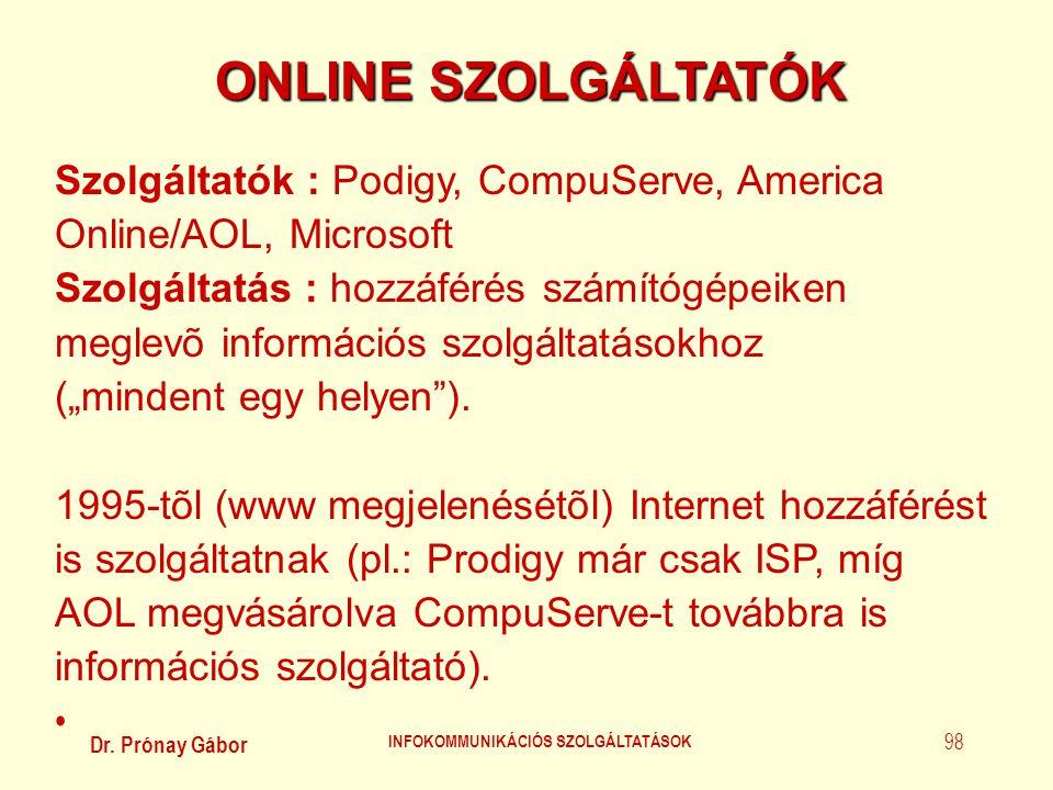 Dr. Prónay Gábor INFOKOMMUNIKÁCIÓS SZOLGÁLTATÁSOK 98 ONLINE SZOLGÁLTATÓK Szolgáltatók : Podigy, CompuServe, America Online/AOL, Microsoft Szolgáltatás