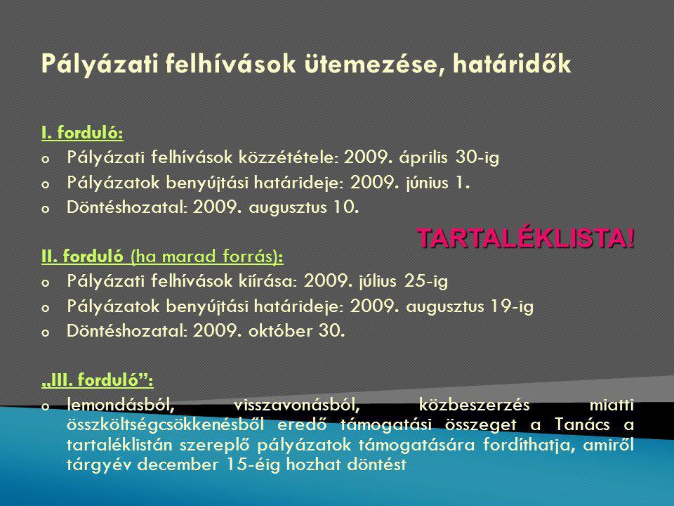 Pályázati felhívások ütemezése, határidők I. forduló: o Pályázati felhívások közzététele: 2009.