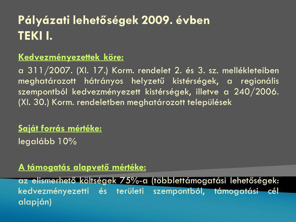 Pályázati lehetőségek 2009. évben TEKI I. Kedvezményezettek köre: a 311/2007.