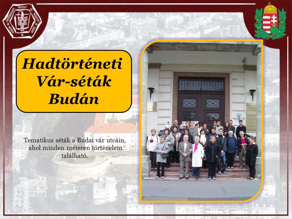 Hadtörténeti Vár-séták Budán Tematikus séták a Budai vár utcáin, ahol minden méteren történelem található.